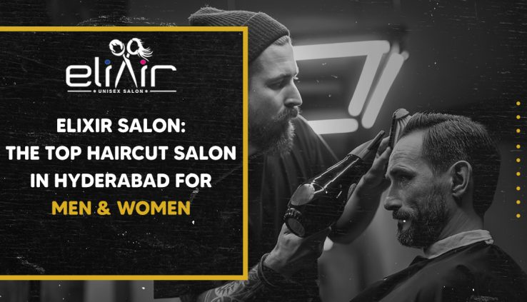 Top Haircut Salon in Hyderabad for Men and Women